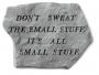 Don't Sweat the Small Stuff It's all Small Stuff